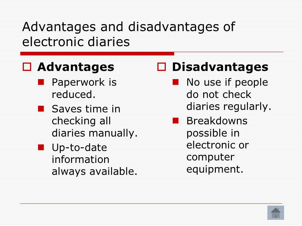 Advantages and disadvantages of electronic diaries Advantages Paperwork is reduced.