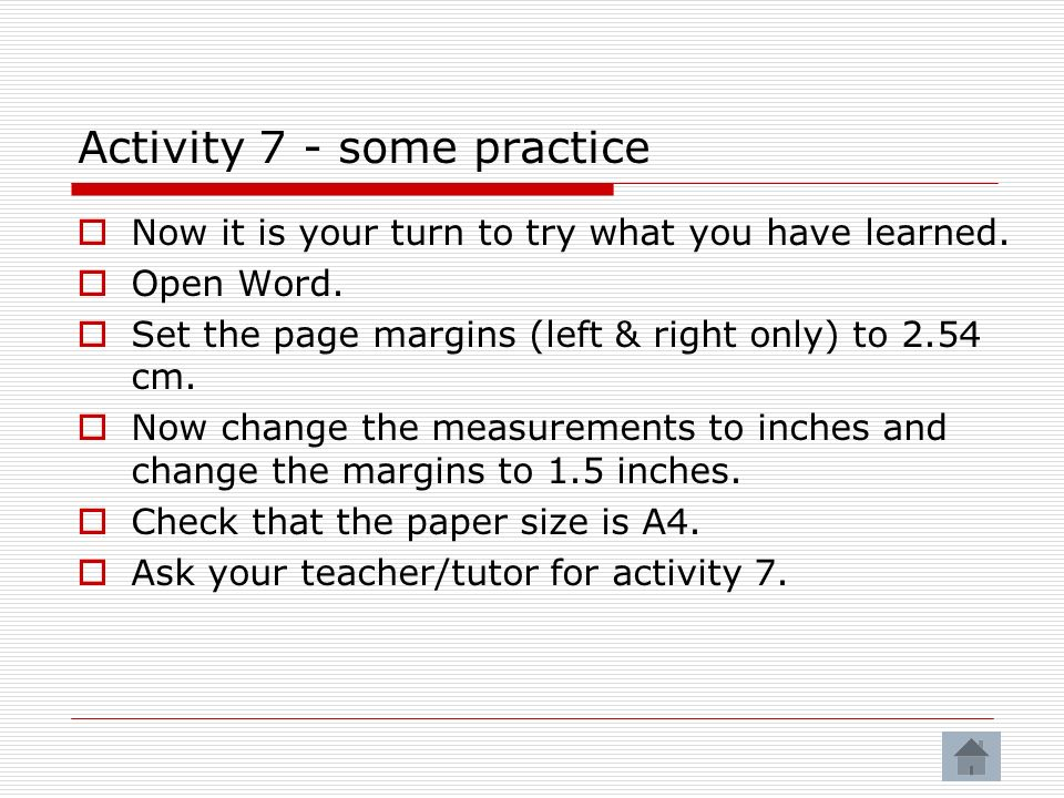 Activity 7 - some practice Now it is your turn to try what you have learned.