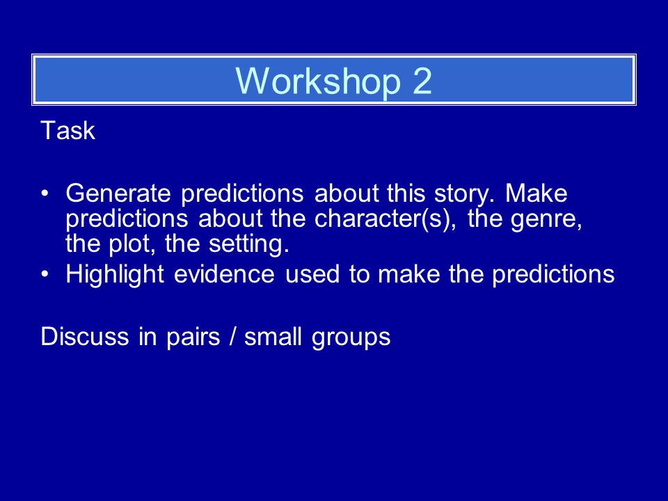 Workshop 2 Task Generate predictions about this story.