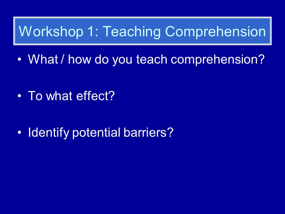 The Teaching of Comprehension: The Findings of Hall et al (1999) Hall et al found that, in a study of 12 classrooms, lessons: Were characterised by the use of worksheets / workbooks Contained limited reference to the specific strategies used in comprehending text Were dictated by teachers Contained limited teacher / pupil interaction Were low in motivational demands Offered little opportunity for learners to reflect on their learning Provided questions which were literal in nature Emphasised outcome rather than process Offered little in terms of cognitive and metacognitive demands
