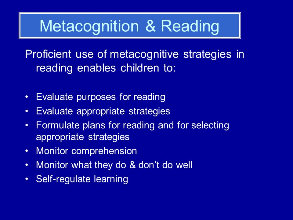 Think the purpose of reading is to learn all the words or read all the words correctly They lack an awareness of what their relative strengths and weaknesses are They plan poorly and fail to take different variables into account (e.g.