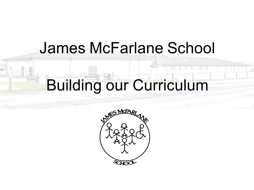 James McFarlane School Building our Curriculum