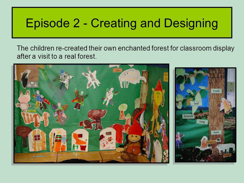Episode 2 - Creating and Designing The children re-created their own enchanted forest for classroom display after a visit to a real forest.