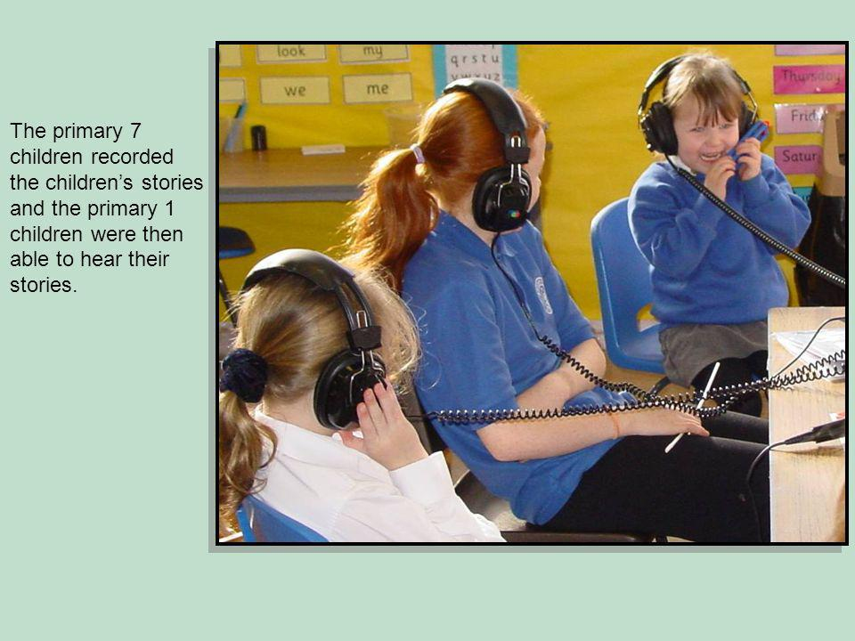 The primary 7 children recorded the childrens stories and the primary 1 children were then able to hear their stories.