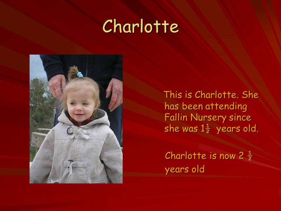 Charlotte This is Charlotte. She has been attending Fallin Nursery since she was 1½ years old.
