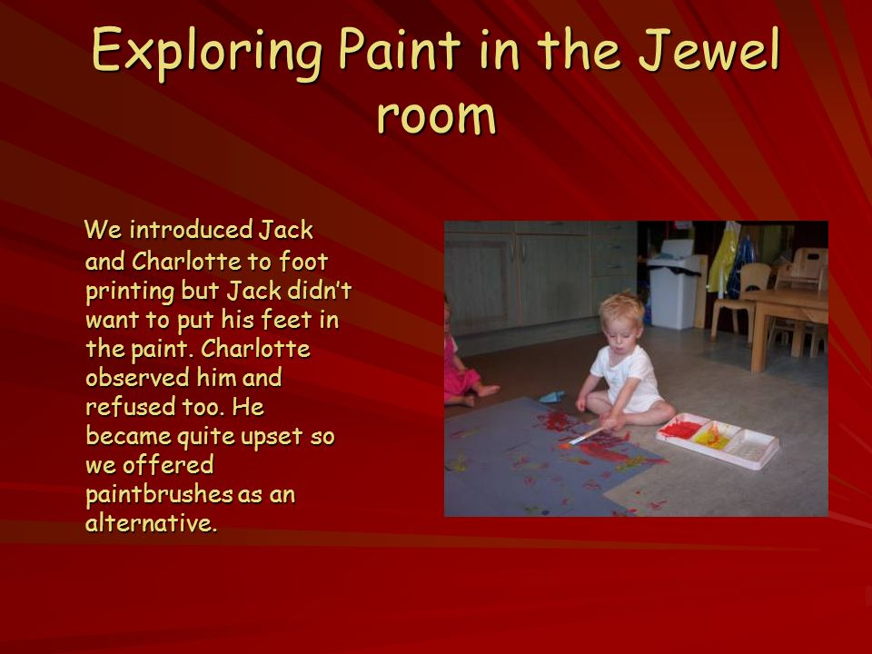 Exploring Paint in the Jewel room We introduced Jack and Charlotte to foot printing but Jack didnt want to put his feet in the paint.