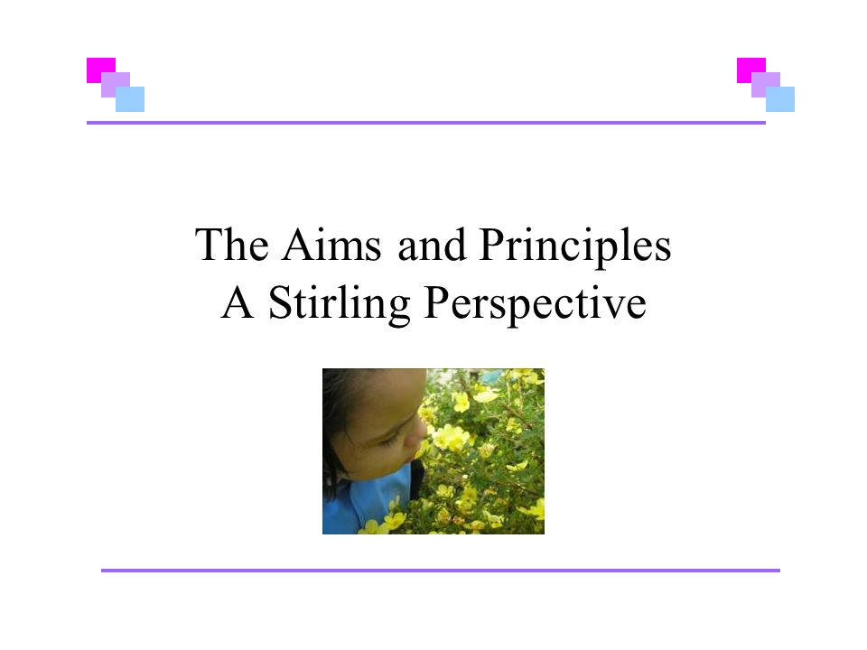 The Aims and Principles A Stirling Perspective