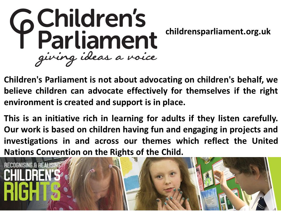 Children s Parliament is not about advocating on children s behalf, we believe children can advocate effectively for themselves if the right environment is created and support is in place.