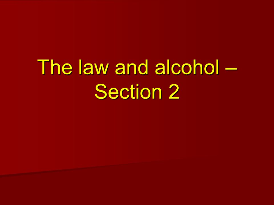The law and alcohol – Section 2