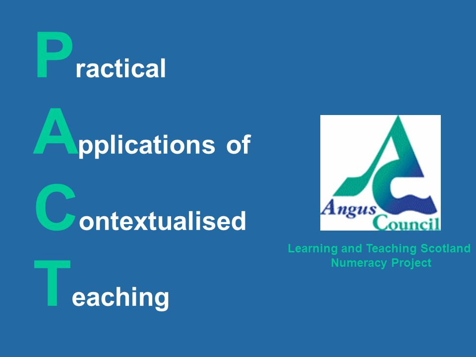P ractical A pplications of C ontextualised T eaching Learning and Teaching Scotland Numeracy Project