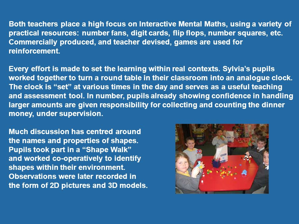 Both teachers place a high focus on Interactive Mental Maths, using a variety of practical resources: number fans, digit cards, flip flops, number squ