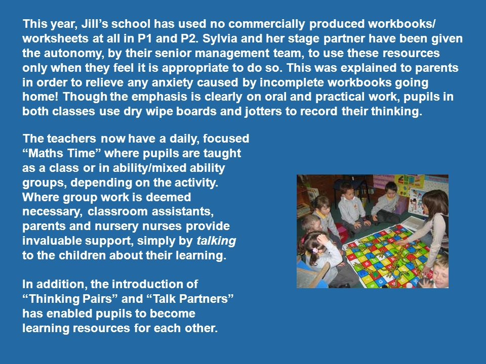 This year, Jills school has used no commercially produced workbooks/ worksheets at all in P1 and P2. Sylvia and her stage partner have been given the