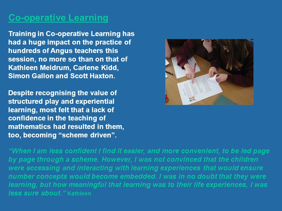 Co-operative Learning Training in Co-operative Learning has had a huge impact on the practice of hundreds of Angus teachers this session, no more so t