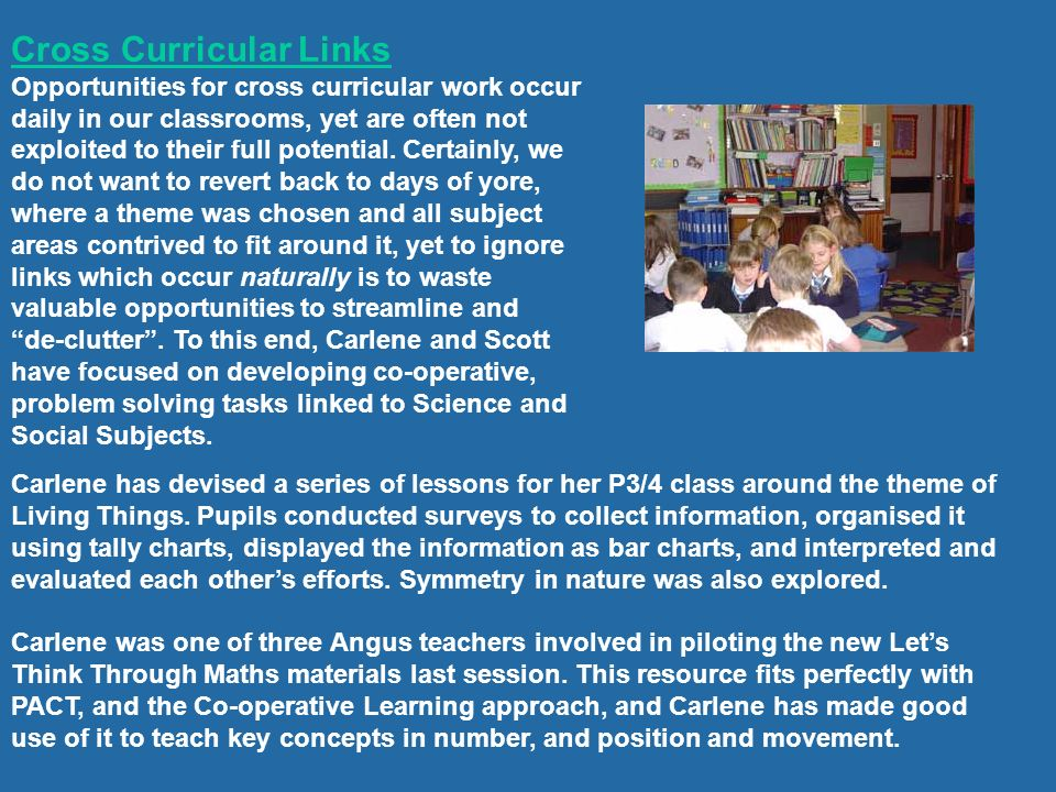 Cross Curricular Links Opportunities for cross curricular work occur daily in our classrooms, yet are often not exploited to their full potential. Cer