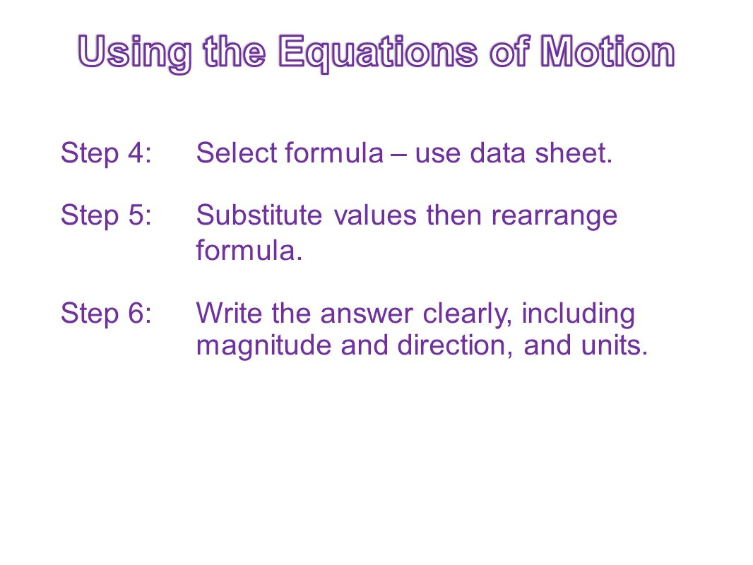 Step 4: Select formula – use data sheet. Step 5: Substitute values then rearrange formula. Step 6: Write the answer clearly, including magnitude and d