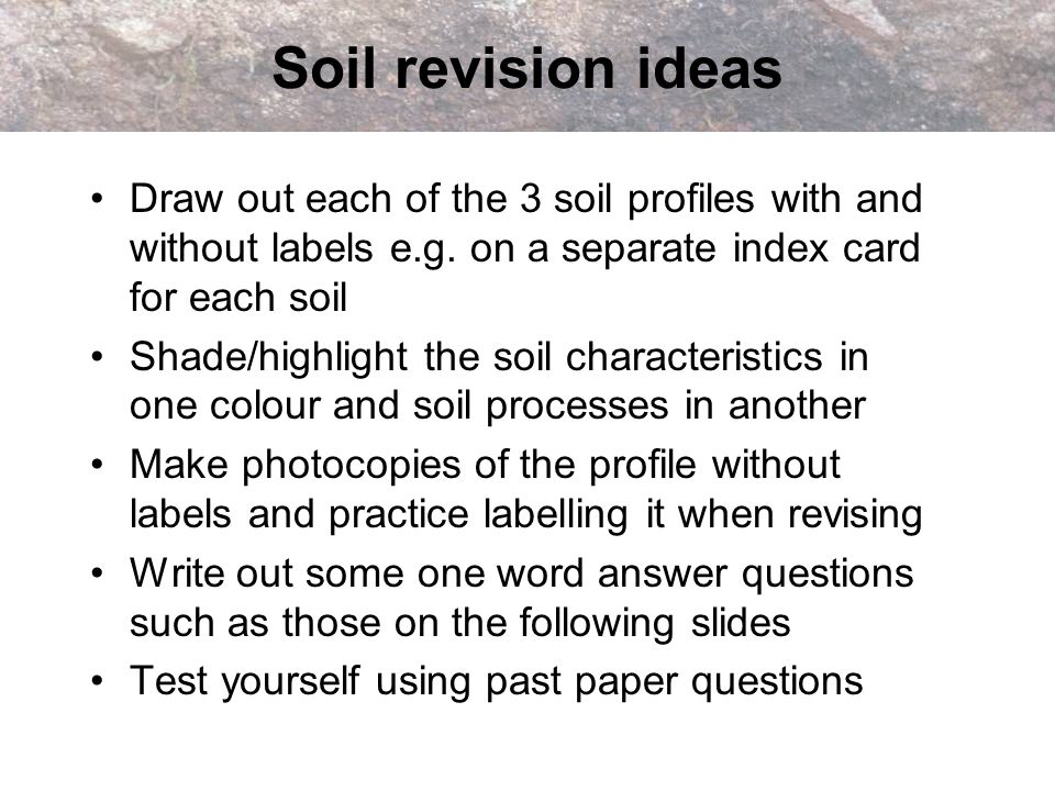Soil revision ideas Draw out each of the 3 soil profiles with and without labels e.g. on a separate index card for each soil Shade/highlight the soil