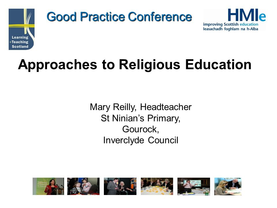 Good Practice Conference Approaches to Religious Education Mary Reilly, Headteacher St Ninians Primary, Gourock, Inverclyde Council