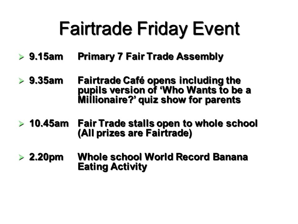 Fairtrade Friday Event 9.15amPrimary 7 Fair Trade Assembly 9.15amPrimary 7 Fair Trade Assembly 9.35amFairtrade Café opens including the pupils version