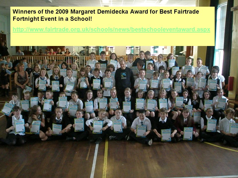 Winners of the 2009 Margaret Demidecka Award for Best Fairtrade Fortnight Event in a School! http://www.fairtrade.org.uk/schools/news/bestschooleventa