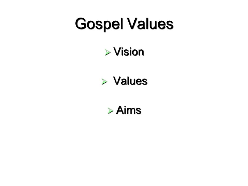 Gospel Values Vision Vision Values Values Aims Aims