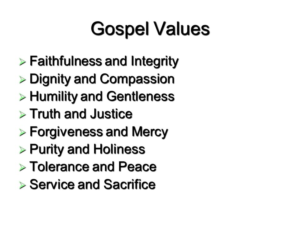 Gospel Values Faithfulness and Integrity Faithfulness and Integrity Dignity and Compassion Dignity and Compassion Humility and Gentleness Humility and