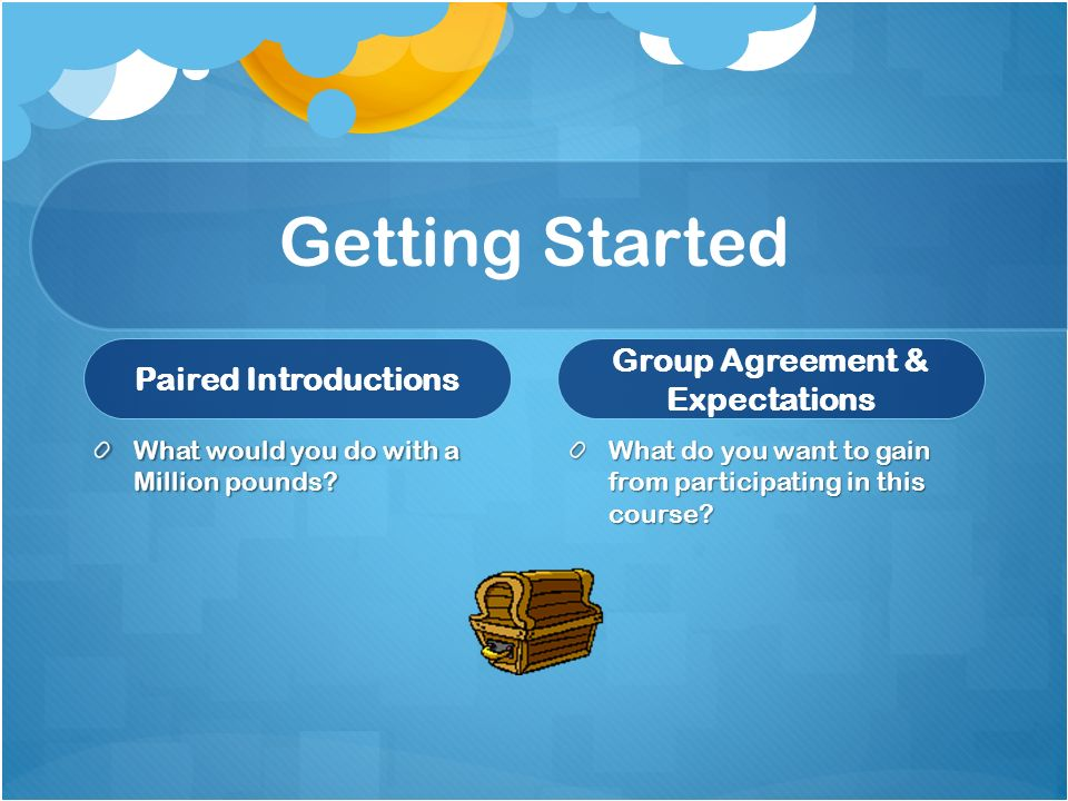 Getting Started Paired Introductions What would you do with a Million pounds.