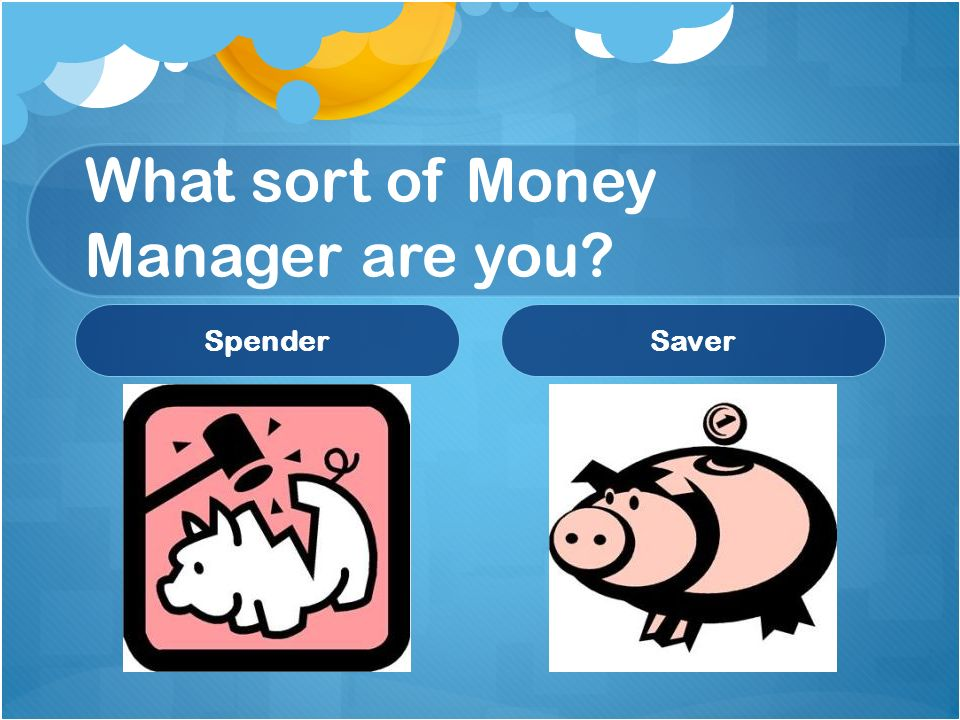 What sort of Money Manager are you SpenderSaver