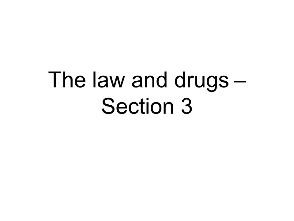 The law and drugs – Section 3