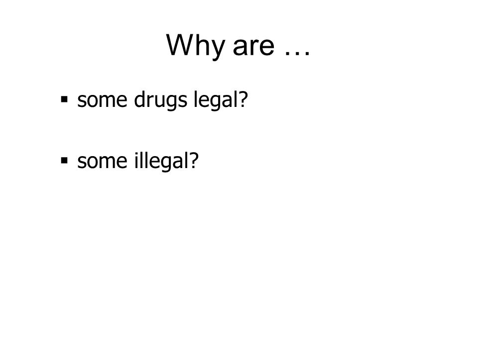 Why are … some drugs legal some illegal