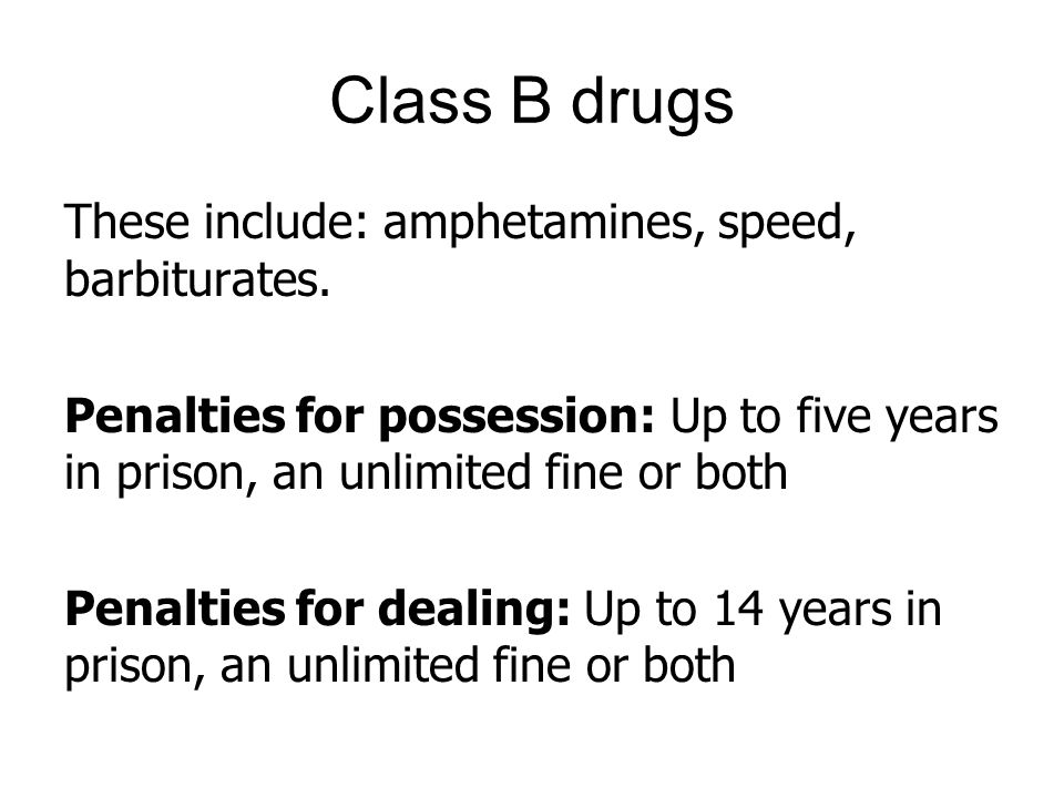 Class B drugs These include: amphetamines, speed, barbiturates.