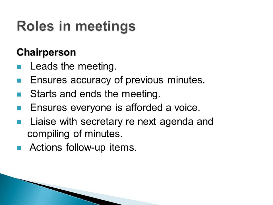 Chairperson Leads the meeting. Ensures accuracy of previous minutes.