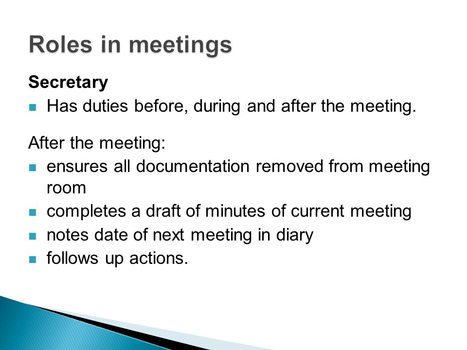 Secretary Has duties before, during and after the meeting.