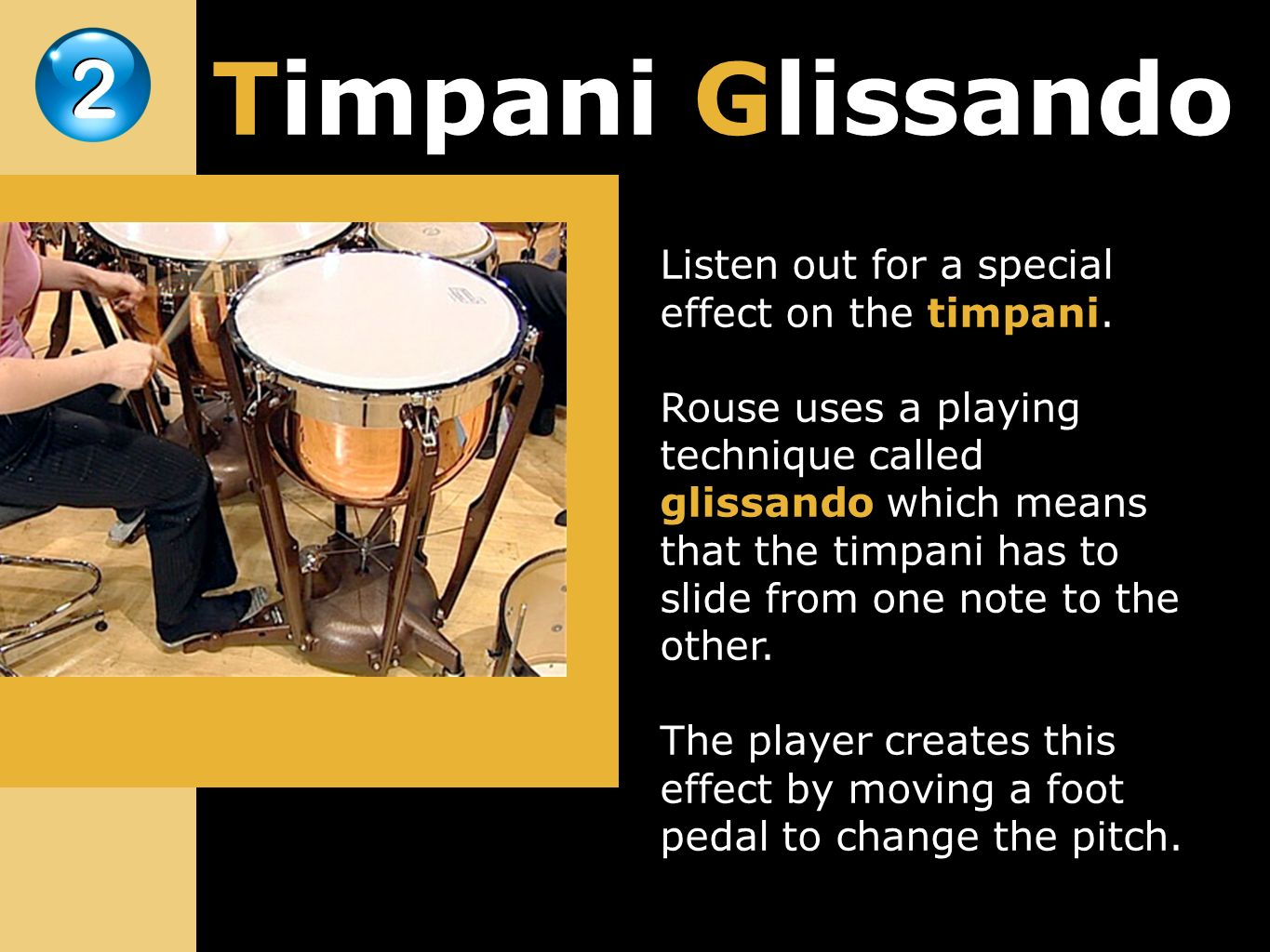 Listen out for a special effect on the timpani. Rouse uses a playing technique called glissando which means that the timpani has to slide from one not
