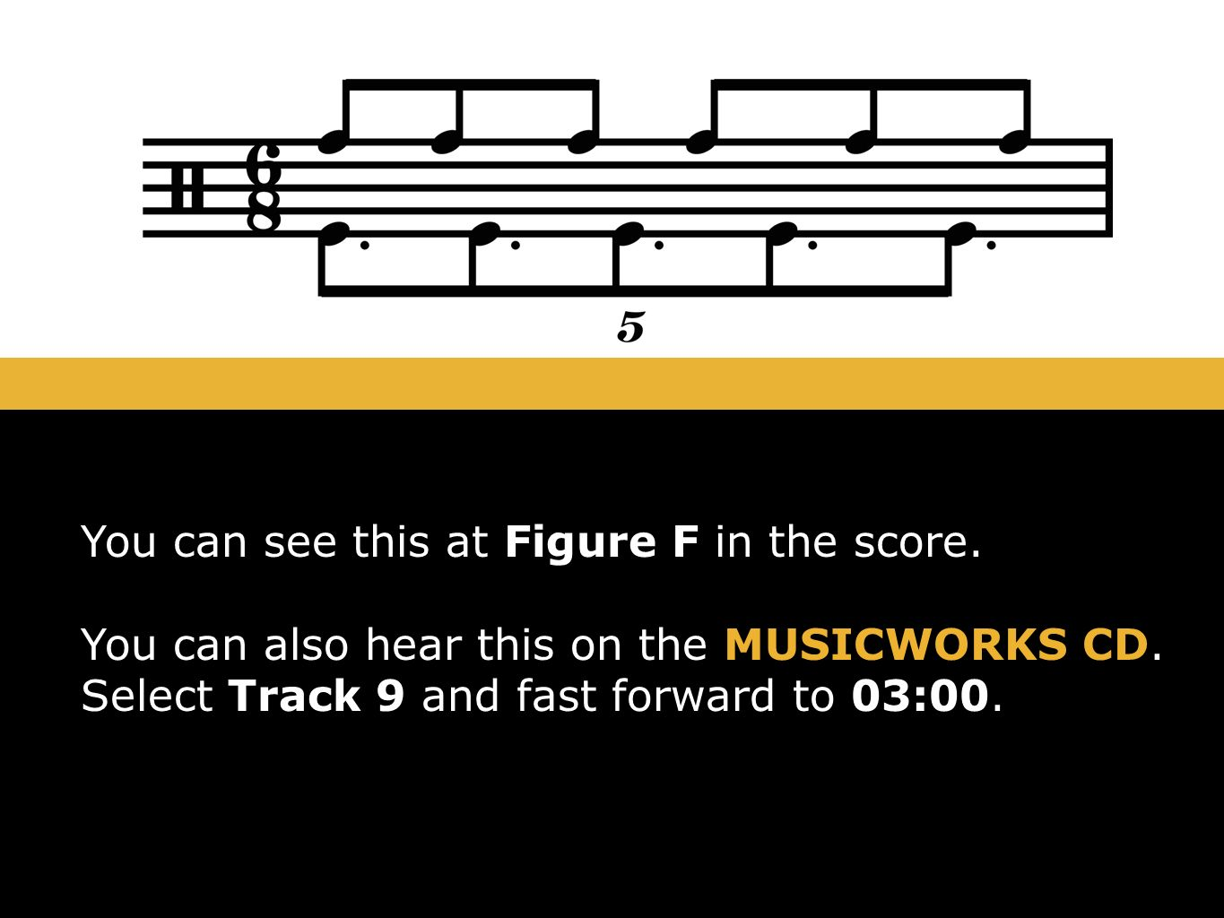 You can see this at Figure F in the score. You can also hear this on the MUSICWORKS CD. Select Track 9 and fast forward to 03:00.
