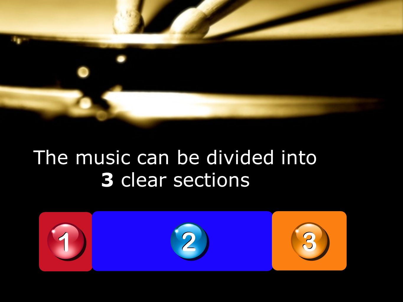 1 1 2 2 3 3 The music can be divided into 3 clear sections