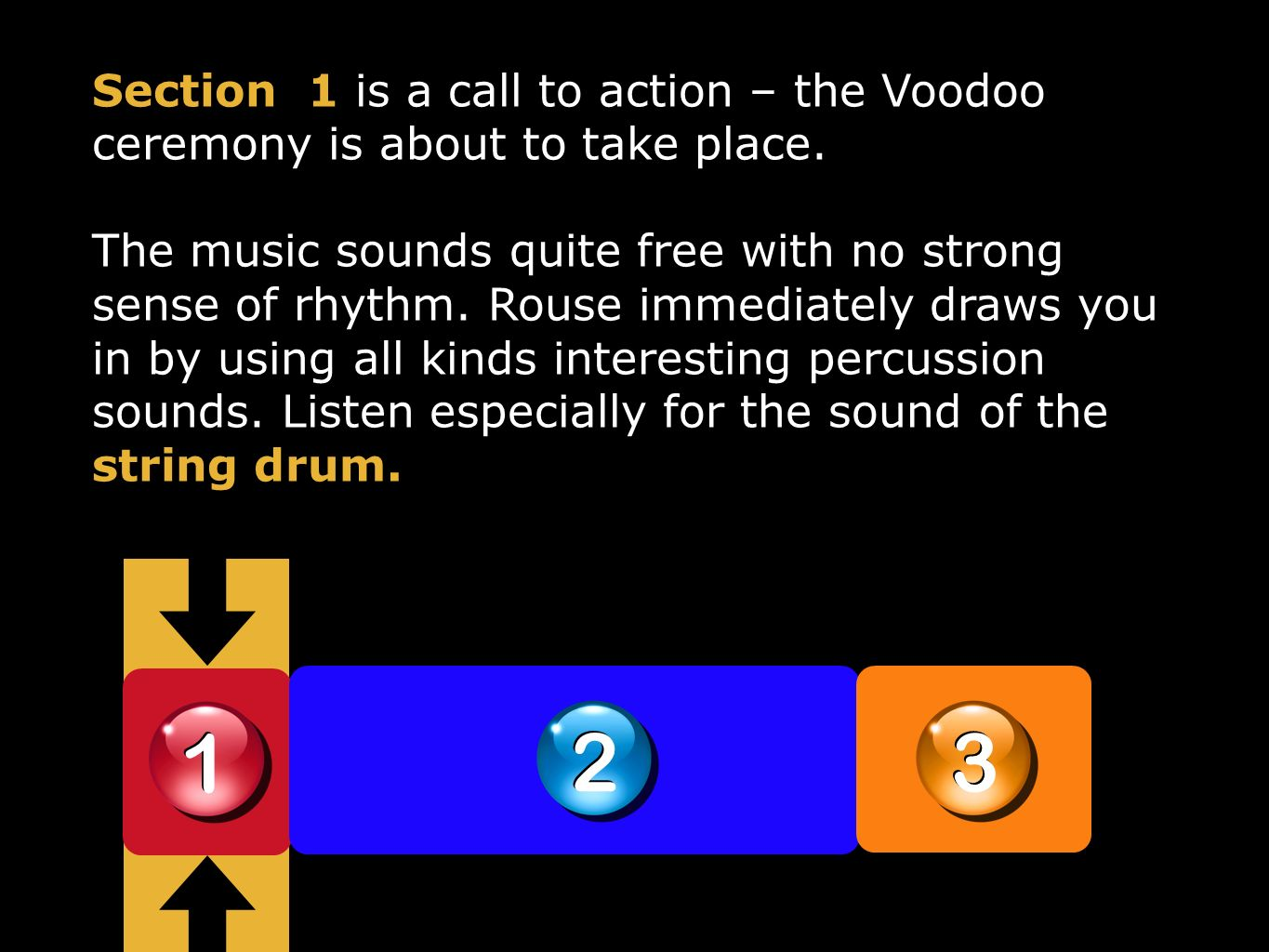 1 1 2 2 3 3 Section 1 is a call to action – the Voodoo ceremony is about to take place. The music sounds quite free with no strong sense of rhythm. Ro