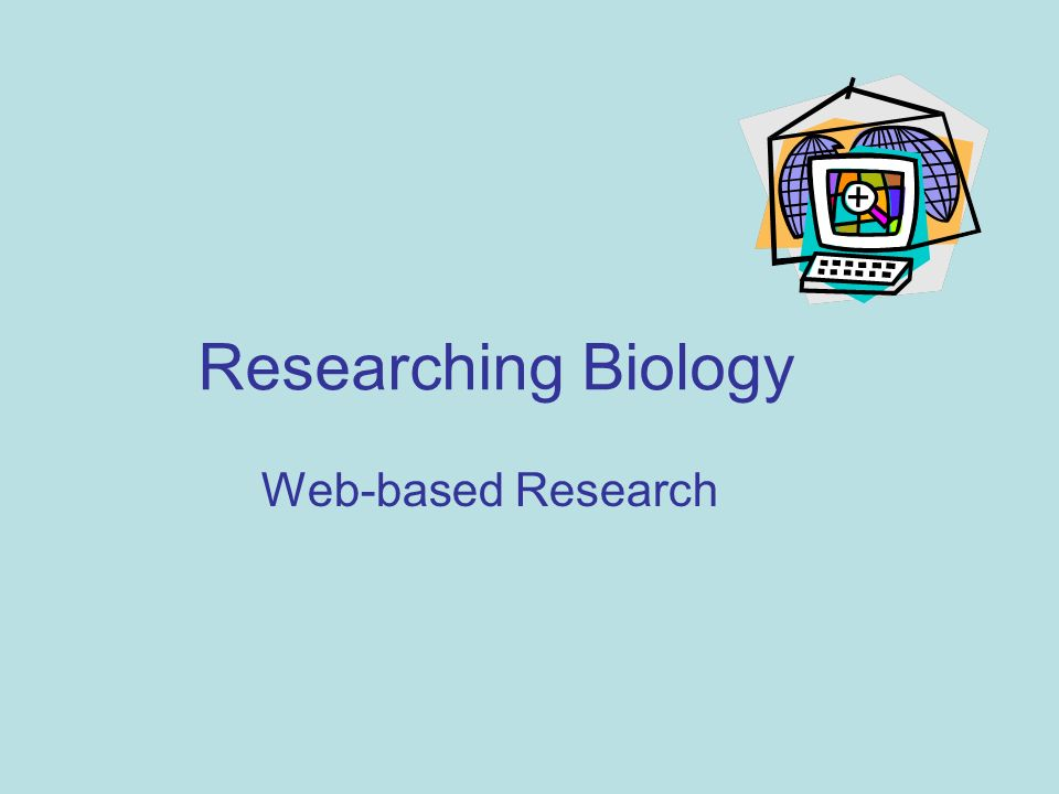 Researching Biology Web-based Research