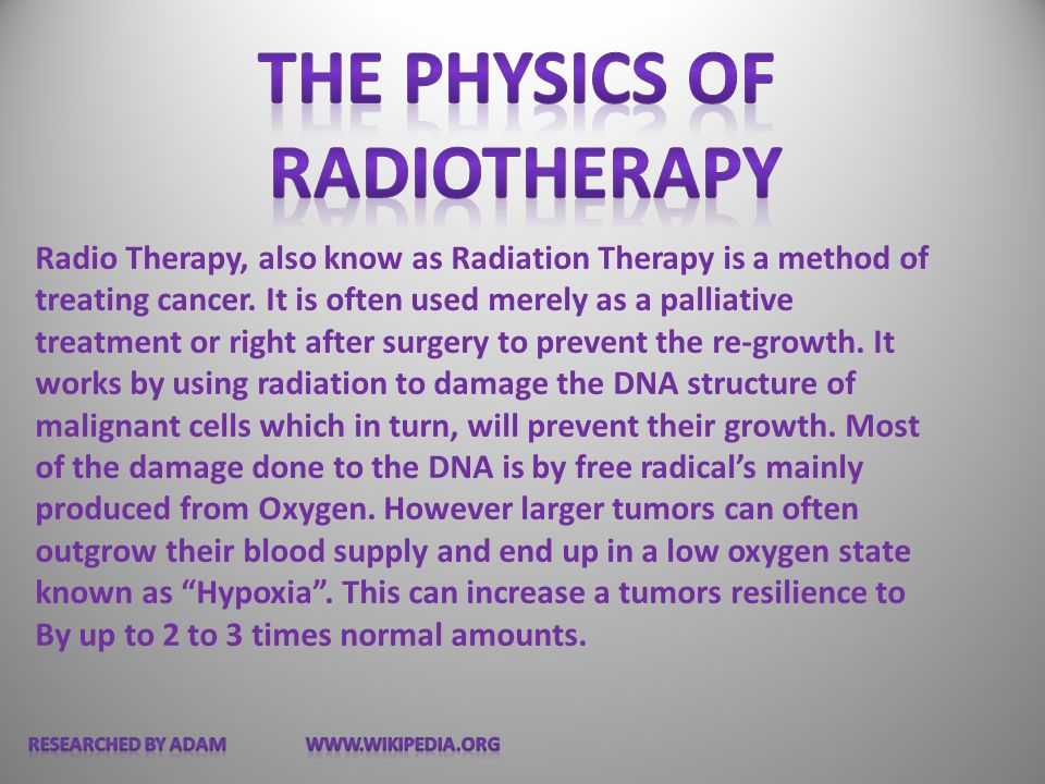 Radio Therapy, also know as Radiation Therapy is a method of treating cancer.