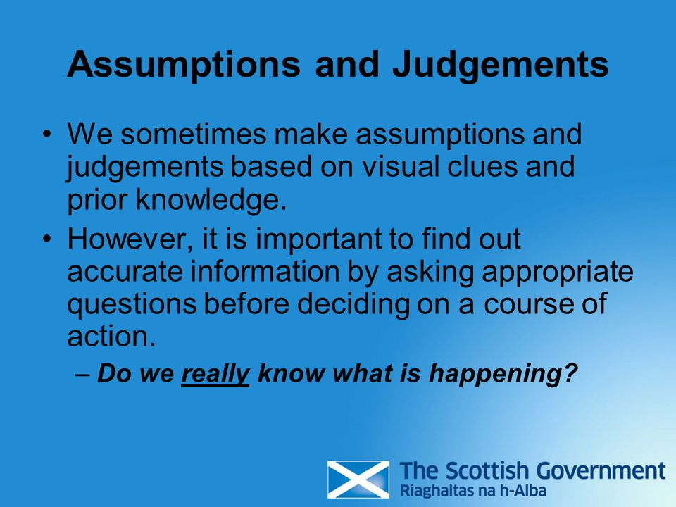 Assumptions and Judgements We sometimes make assumptions and judgements based on visual clues and prior knowledge.
