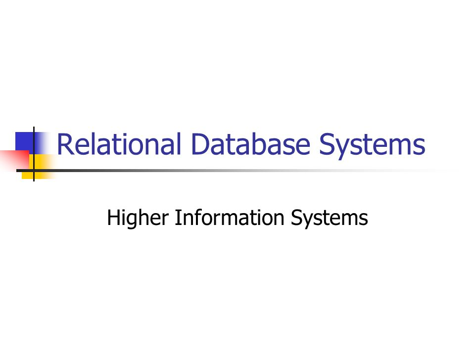 Relational Database Systems Higher Information Systems