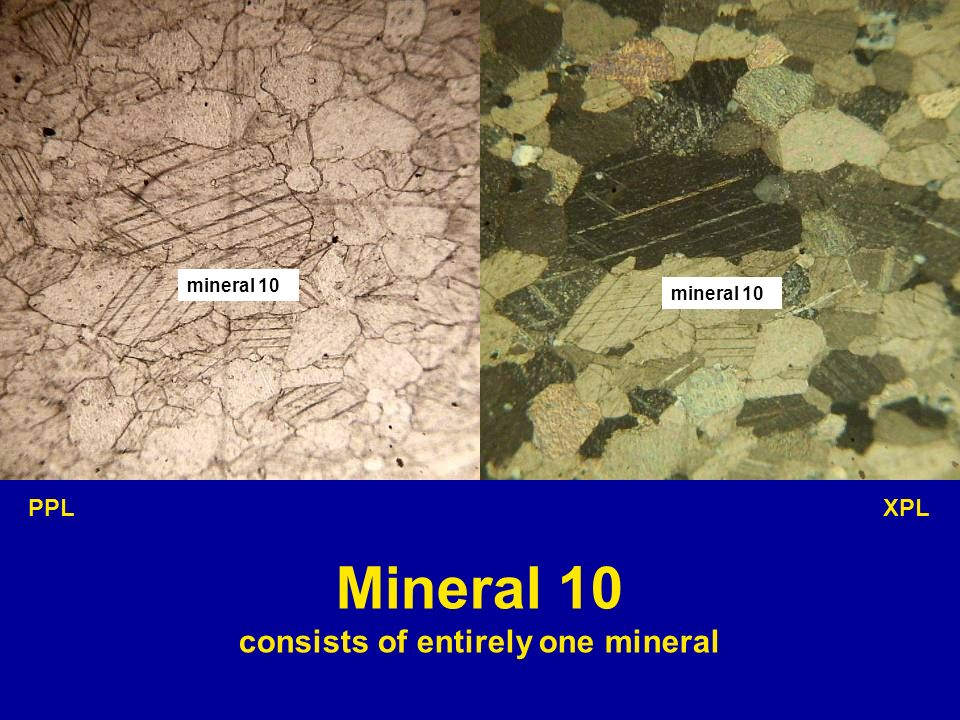 mineral 10 PPL XPL Mineral 10 consists of entirely one mineral