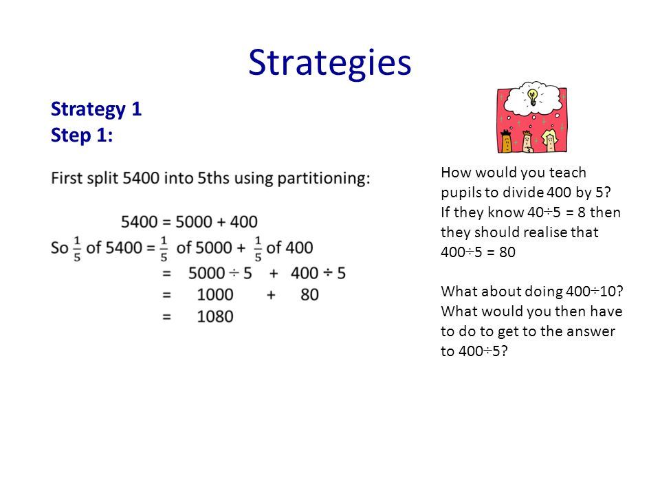 Strategies How would you teach pupils to divide 400 by 5.