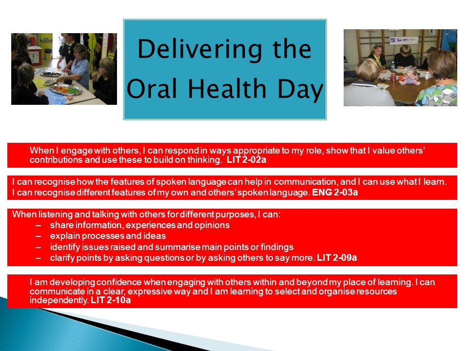 Delivering the Oral Health Day When I engage with others, I can respond in ways appropriate to my role, show that I value others contributions and use