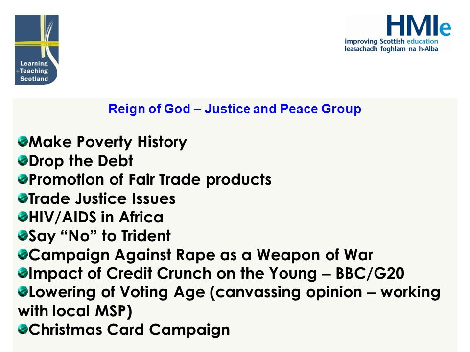 Reign of God – Justice and Peace Group Make Poverty History Drop the Debt Promotion of Fair Trade products Trade Justice Issues HIV/AIDS in Africa Say