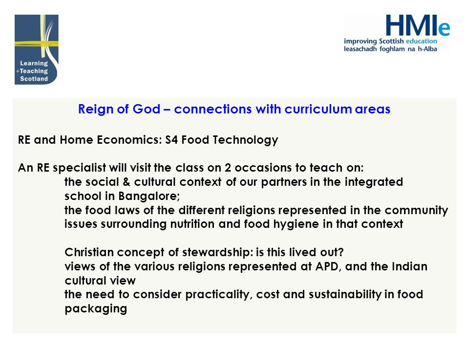 Reign of God – connections with curriculum areas RE and Home Economics: S4 Food Technology An RE specialist will visit the class on 2 occasions to tea