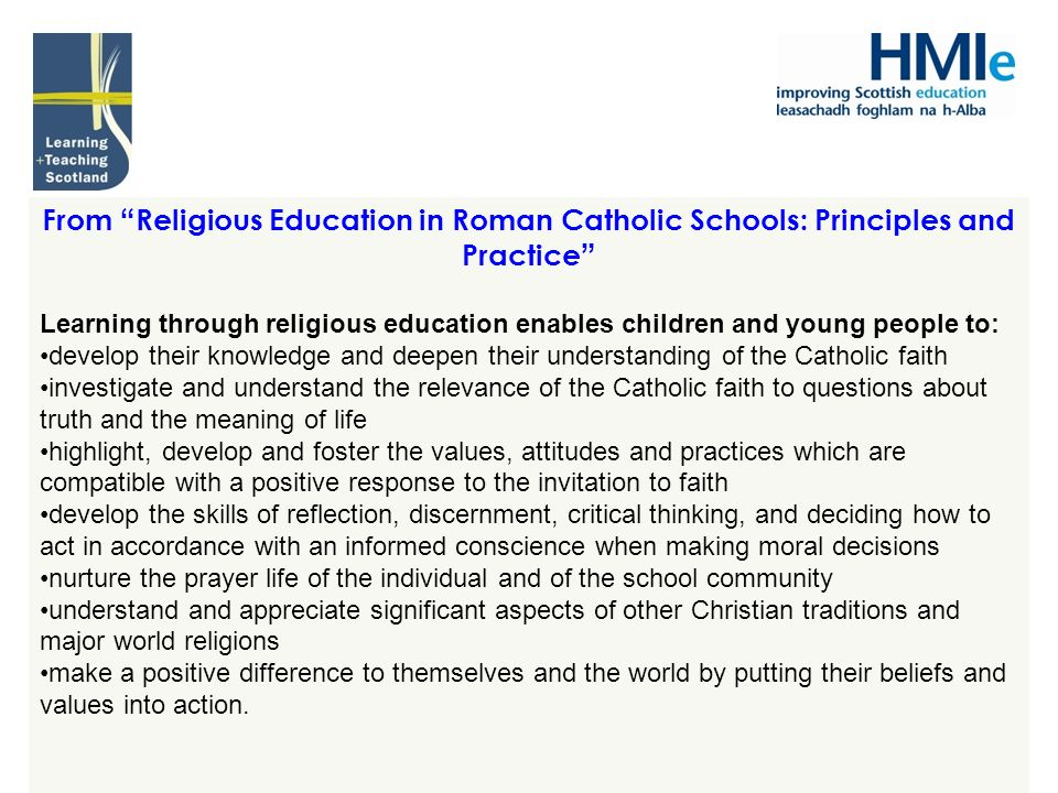 From Religious Education in Roman Catholic Schools: Principles and Practice Learning through religious education enables children and young people to:
