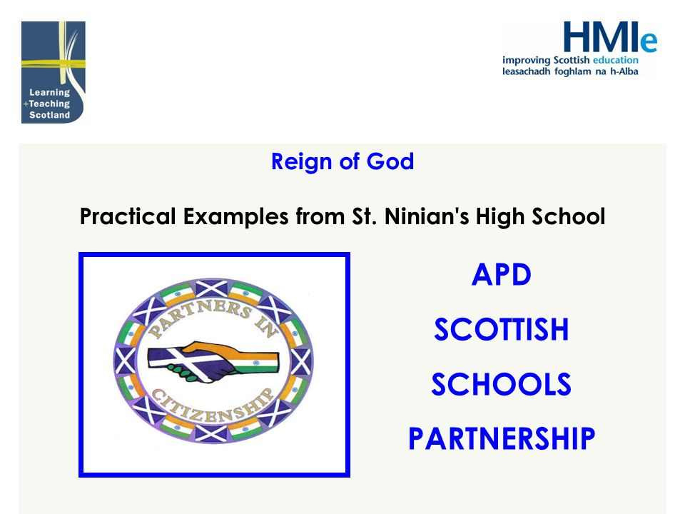 Reign of God Practical Examples from St. Ninian's High School APD SCOTTISH SCHOOLS PARTNERSHIP