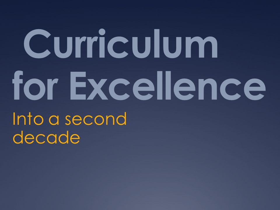 Curriculum for Excellence Into a second decade