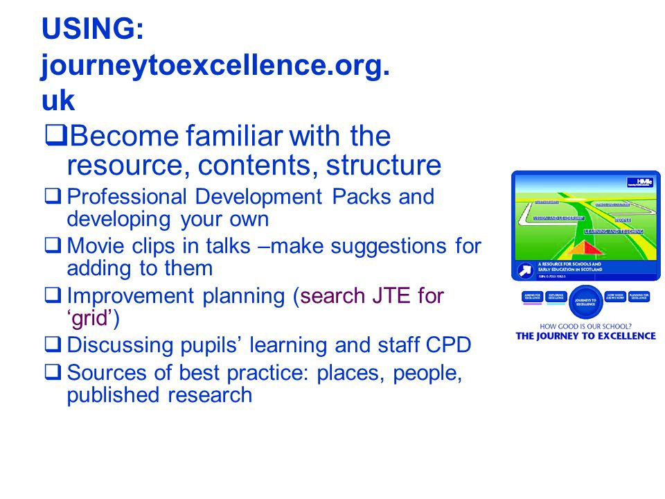 USING: journeytoexcellence.org. uk Become familiar with the resource, contents, structure Professional Development Packs and developing your own Movie