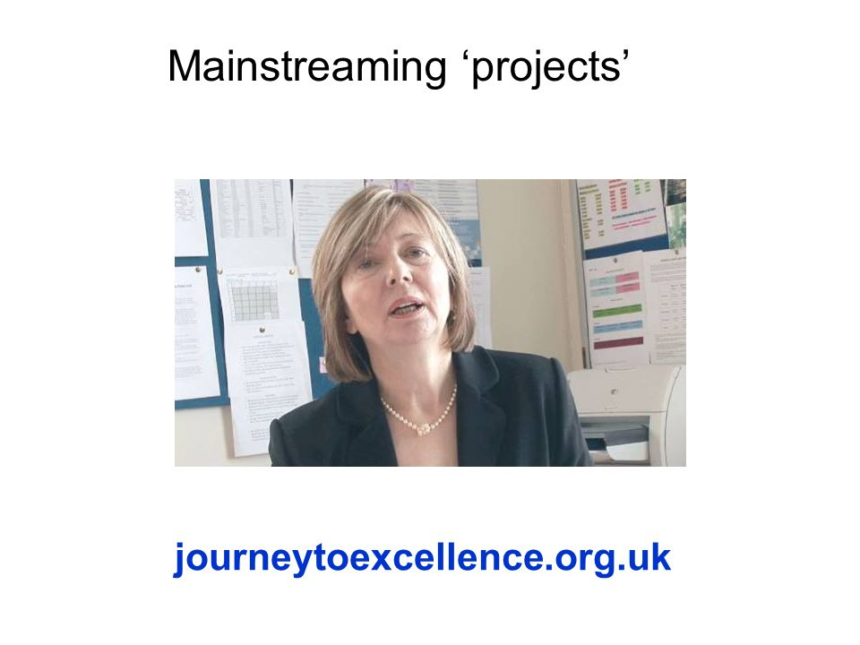 Mainstreaming projects journeytoexcellence.org.uk